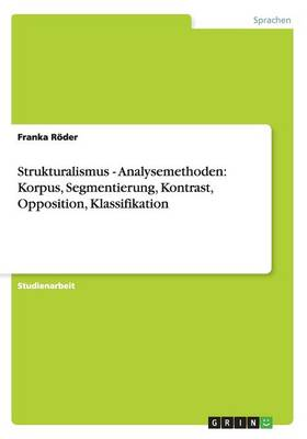 Strukturalismus - Analysemethoden: Korpus, Segmentierung, Kontrast, Opposition, Klassifikation (Paperback)