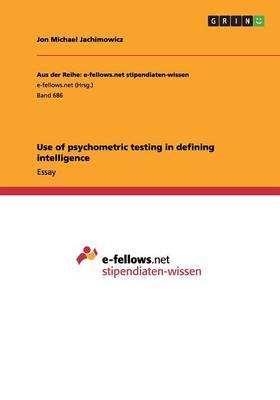 Use of Psychometric Testing in Defining Intelligence (Paperback)