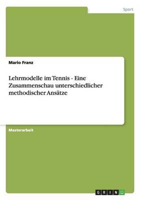 Lehrmodelle Im Tennis - Eine Zusammenschau Unterschiedlicher Methodischer Ans tze (Paperback)
