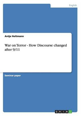 War on Terror - How Discourse Changed After 9/11 (Paperback)