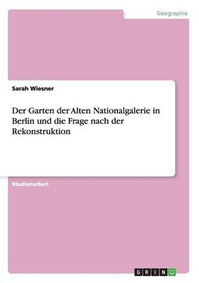 Der Garten Der Alten Nationalgalerie in Berlin Und Die Frage Nach Der Rekonstruktion (Paperback)