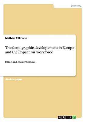 The Demographic Developement in Europe and the Impact on Workforce (Paperback)