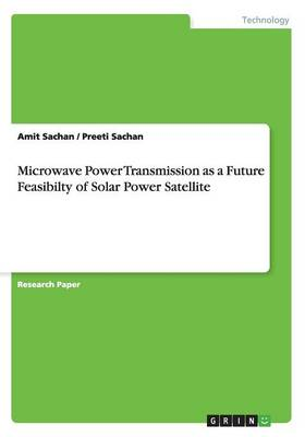 Microwave Power Transmission as a Future Feasibilty of Solar Power Satellite (Paperback)