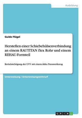 Herstellen Einer Schiebehulsenverbindung an Einem Rautitan Flex Rohr Und Einem Rehau-Formteil (Paperback)