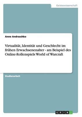 Virtualit t, Identit t Und Geschlecht Im Fr hen Erwachsenenalter - Am Beispiel Des Online-Rollenspiels World of Warcraft (Paperback)