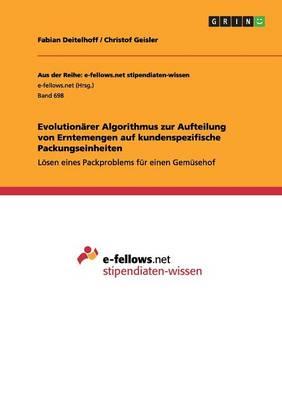Evolution rer Algorithmus Zur Aufteilung Von Erntemengen Auf Kundenspezifische Packungseinheiten (Paperback)