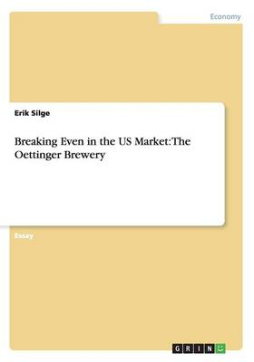 Breaking Even in the Us Market: The Oettinger Brewery (Paperback)