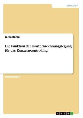 Die Funktion Der Konzernrechnungslegung F r Das Konzerncontrolling (Paperback)