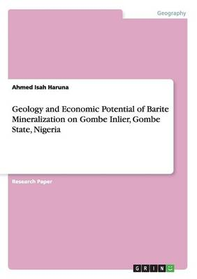 Geology and Economic Potential of Barite Mineralization on Gombe Inlier, Gombe State, Nigeria (Paperback)