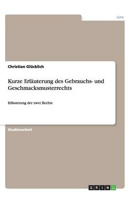 Kurze Erlauterung Des Gebrauchs- Und Geschmacksmusterrechts (Paperback)