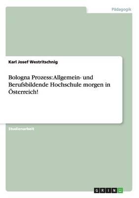 Bologna Prozess: Allgemein- Und Berufsbildende Hochschule Morgen in OEsterreich! (Paperback)