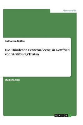 Die 'Hundchen Petitcriu-Scene' in Gottfried Von Straburgs Tristan (Paperback)