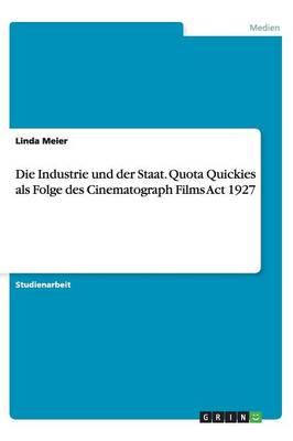 Die Industrie Und Der Staat. Quota Quickies ALS Folge Des Cinematograph Films ACT 1927 (Paperback)