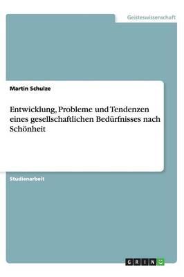 Entwicklung, Probleme Und Tendenzen Eines Gesellschaftlichen Bed rfnisses Nach Sch nheit (Paperback)