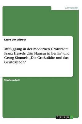 """Muiggang in Der Modernen Grostadt: Franz Hessels """"Ein Flaneur in Berlin"""" Und Georg Simmels """"Die Grostadte Und Das Geistesleben"""" (Paperback)"""