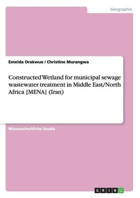 Constructed Wetland for Municipal Sewage Wastewater Treatment in Middle East/North Africa [mena] (Iran) (Paperback)
