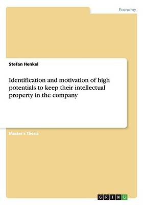 Identification and Motivation of High Potentials to Keep Their Intellectual Property in the Company (Paperback)