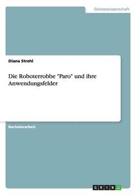 Die Roboterrobbe Paro Und Ihre Anwendungsfelder (Paperback)