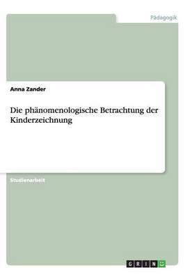 Die Phanomenologische Betrachtung Der Kinderzeichnung (Paperback)