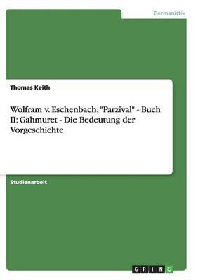"""Wolfram V. Eschenbach, """"parzival"""" - Buch II: Gahmuret - Die Bedeutung Der Vorgeschichte (Paperback)"""