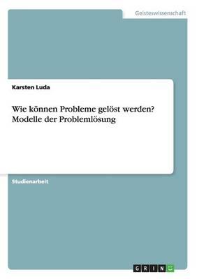 Wie Konnen Probleme Gelost Werden? Modelle Der Problemlosung (Paperback)