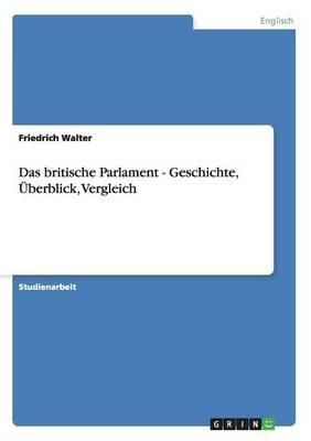 Das Britische Parlament - Geschichte, Uberblick, Vergleich (Paperback)