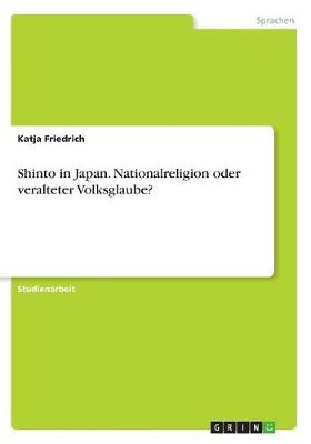 Shinto in Japan. Nationalreligion Oder Veralteter Volksglaube? (Paperback)