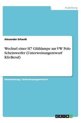 Wechsel Einer H7 Gluhlampe Am VW Polo Scheinwerfer (Unterweisungentwurf Kfz-Beruf) (Paperback)