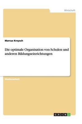 Die Optimale Organisation Von Schulen Und Anderen Bildungseinrichtungen (Paperback)