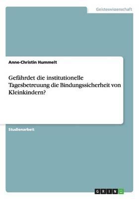 Gef hrdet Die Institutionelle Tagesbetreuung Die Bindungssicherheit Von Kleinkindern? (Paperback)