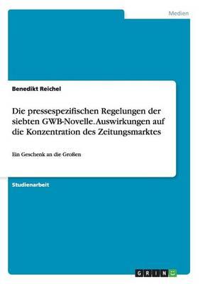 Die Pressespezifischen Regelungen Der Siebten Gwb-Novelle. Auswirkungen Auf Die Konzentration Des Zeitungsmarktes (Paperback)