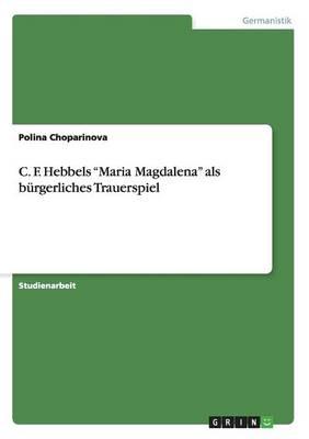 """C. F. Hebbels """"Maria Magdalena"""" ALS Burgerliches Trauerspiel (Paperback)"""