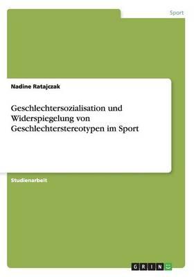 Geschlechtersozialisation Und Widerspiegelung Von Geschlechterstereotypen Im Sport (Paperback)