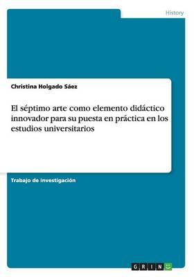 El Septimo Arte Como Elemento Didactico Innovador Para Su Puesta En Practica En Los Estudios Universitarios (Paperback)