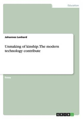 Unmaking of Kinship. the Modern Technology Contribute (Paperback)