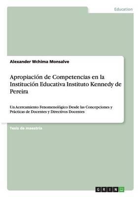 Apropiaci n de Competencias En La Instituci n Educativa Instituto Kennedy de Pereira (Paperback)