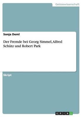 Der Fremde Bei Georg Simmel, Alfred Schutz Und Robert Park (Paperback)