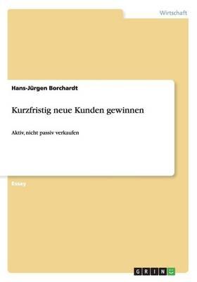 Kurzfristig Neue Kunden Gewinnen (Paperback)