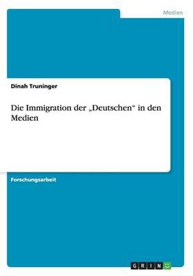 """Die Immigration Der """"deutschen in Den Medien (Paperback)"""