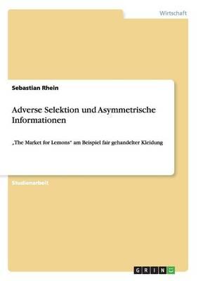 Adverse Selektion Und Asymmetrische Informationen (Paperback)