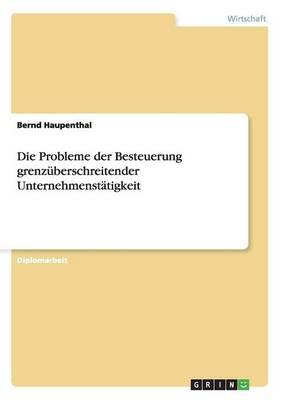 Die Probleme Der Besteuerung Grenzuberschreitender Unternehmenstatigkeit (Paperback)