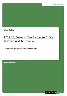 """E.T.A. Hoffmanns """"Der Sandmann."""" Die Urszene Und Leitmotive Im Hinblick Auf Freuds """"Das Unheimliche"""" (Paperback)"""