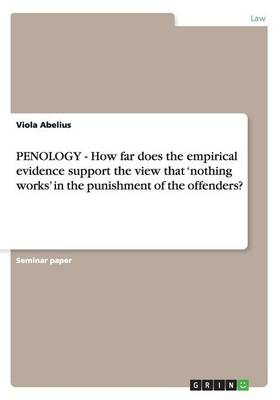 Penology - How Far Does the Empirical Evidence Support the View That 'nothing Works' in the Punishment of the Offenders? (Paperback)