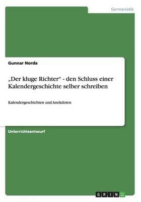 """""""der Kluge Richter - Den Schluss Einer Kalendergeschichte Selber Schreiben (Paperback)"""