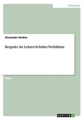 Respekt Im Lehrer-Schuler-Verhaltnis (Paperback)