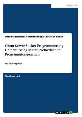 Client-Server-Socket Programmierung: Unterstutzung in Unterschiedlichen Programmiersprachen (Paperback)