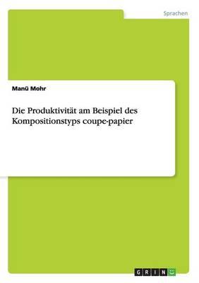 Die Produktivit t Am Beispiel Des Kompositionstyps Coupe-Papier (Paperback)