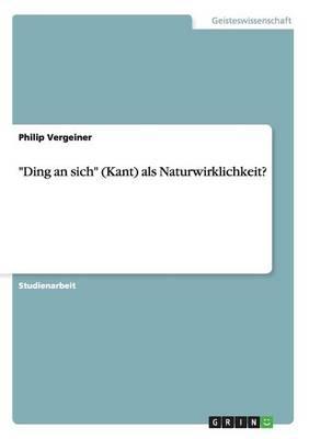 """""""Ding an Sich"""" (Kant) ALS Naturwirklichkeit? (Paperback)"""