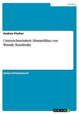 Unterrichtseinheit: Himmelblau Von Wassily Kandinsky (Paperback)