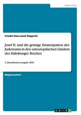 Josef II. Und Die Geistige Emanzipation Des Judentums in Den Osteurop ischen L ndern Des Habsburger Reiches (Paperback)